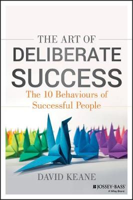 Cover The Art of Deliberate Success: The 10 Behaviours of Successful People