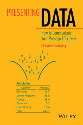 Presenting Data: How to Communicate Your Message Effectively (Hardback)