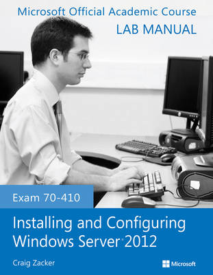 Cover Exam 70-410 Installing and Configuring Windows Server 2012 Lab Manual - Microsoft Official Academic Course Series