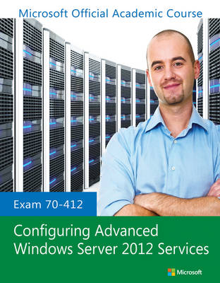 Cover Exam 70-412 Configuring Advanced Windows Server 2012 Services - Microsoft Official Academic Course Series