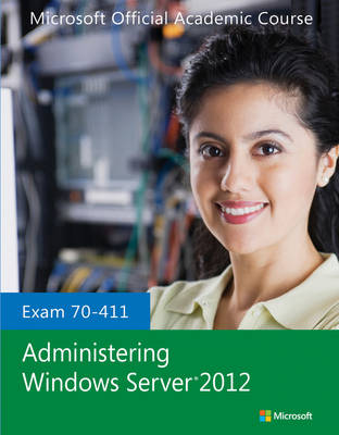 Cover Exam 70-411 Administering Windows Server 2012 - Microsoft Official Academic Course Series