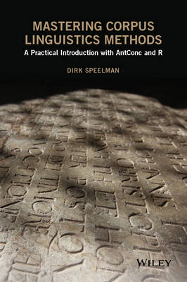 Mastering Corpus Linguistics Methods: A Practical Introduction with AntConc and R (Hardback)
