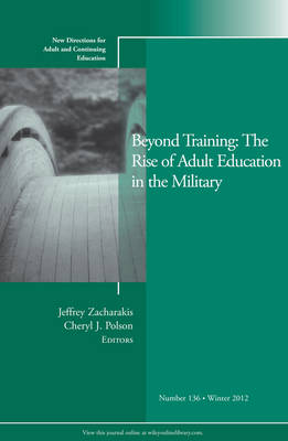 Beyond Training: The Rise of Adult Education in the Military Winter 2012: New Directions for Adult and Continuing Education - J-B ACE Single Issue Adult & Continuing Education 136 (Paperback)