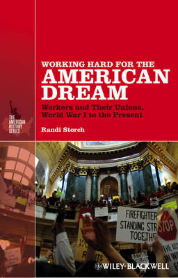 Working Hard for the American Dream: Workers and Their Unions, World War I to the Present - The American History Series (Hardback)