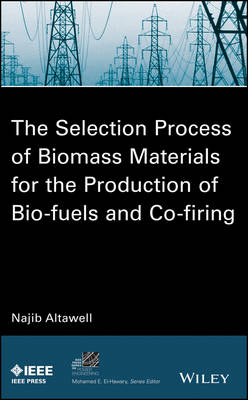 The Selection Process of Biomass Materials for the Production of Bio-Fuels and Co-firing - IEEE Press Series on Power Engineering (Hardback)