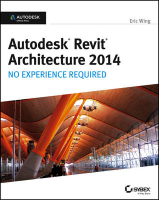 Autodesk Revit Architecture 2014: No Experience Required: Autodesk Official Press (Paperback)