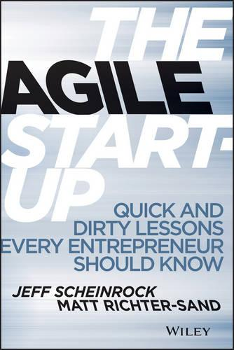 The Agile Start-Up: Quick and Dirty Lessons Every Entrepreneur Should Know (Hardback)