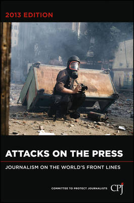 Attacks on the Press: Journalism on the World's Front Lines - Bloomberg (Paperback)