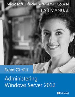 Cover Exam 70-411 Administering Windows Server 2012 Lab Manual