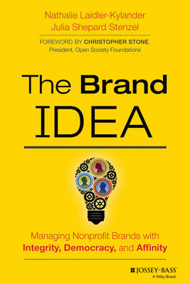 The Brand IDEA: Managing Nonprofit Brands with Integrity, Democracy, and Affinity (Hardback)