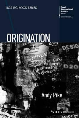 Origination: The Geographies of Brands and Branding - RGS-IBG Book Series (Hardback)
