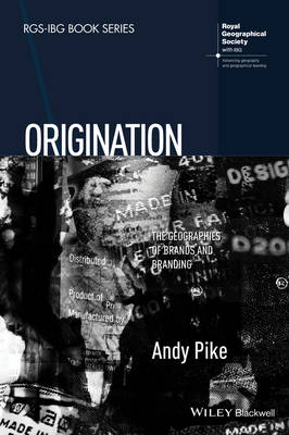 Origination: The Geographies of Brands and Branding - RGS-IBG Book Series (Paperback)
