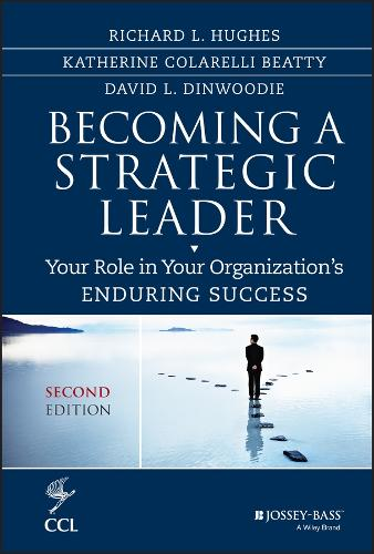 Becoming a Strategic Leader: Your Role in Your Organization's Enduring Success - J-B CCL (Center for Creative Leadership) (Hardback)