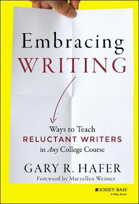 Embracing Writing: Ways to Teach Reluctant Writers in Any College Course (Hardback)