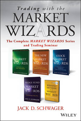 Trading with the Market Wizards: The Complete Market Wizards Series and Trading Seminar - Wiley Trading (Hardback)
