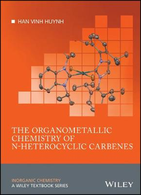 The Organometallic Chemistry of N-heterocyclic Carbenes - Inorganic Chemistry: A Textbook Series (Hardback)