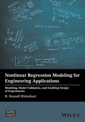Nonlinear Regression Modeling for Engineering Applications: Modeling, Model Validation, and Enabling Design of Experiments - Wiley-ASME Press Series (Hardback)