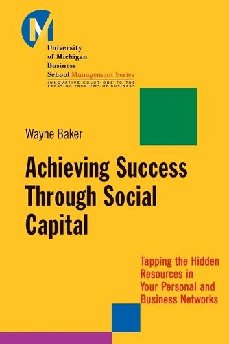 Achieving Success Through Social Capital: Tapping the Hidden Resources in Your Personal and Business Networks - J-B-UMBS Series (Paperback)