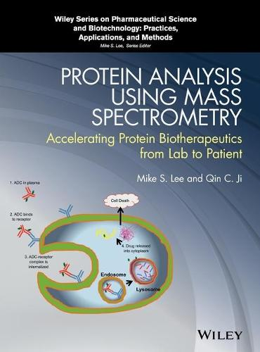 Protein Analysis using Mass Spectrometry: Accelerating Protein Biotherapeutics from Lab to Patient - Wiley Series on Pharmaceutical Science and Biotechnology: Practices, Applications and Methods (Hardback)