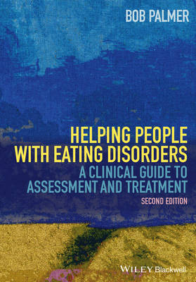 Helping People with Eating Disorders - a Clinical Guide to Assessment and Treatment 2E (Hardback)