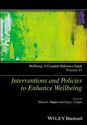 Wellbeing: A Complete Reference Guide: Volume VI: Interventions and Policies to Enhance Wellbeing - Wiley Clinical Psychology Handbooks (Hardback)