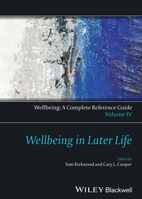 Wellbeing: A Complete Reference Guide: Volume IV: Wellbeing in Later Life - Wiley Clinical Psychology Handbooks (Hardback)