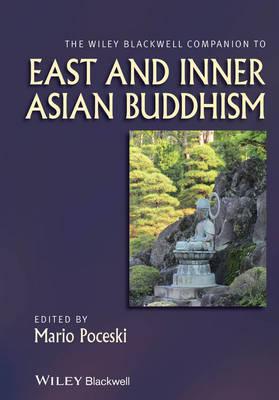 The Wiley Blackwell Companion to East and Inner Asian Buddhism - Wiley Blackwell Companions to Religion (Hardback)