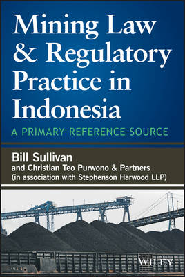 Mining Law & Regulatory Practice in Indonesia: A Primary Reference Source (Hardback)