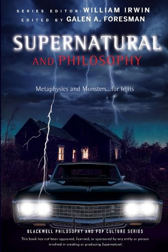 Supernatural and Philosophy: Metaphysics and Monsters ... for Idjits - The Blackwell Philosophy and Pop Culture Series (Paperback)