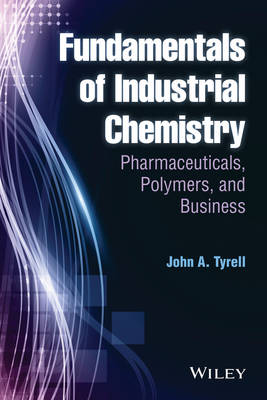 Fundamentals of Industrial Chemistry: Pharmaceuticals, Polymers, and Business (Hardback)