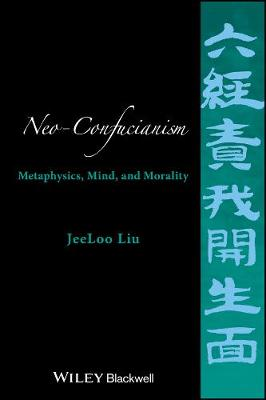 Neo-Confucianism: Metaphysics, Mind, and Morality (Hardback)