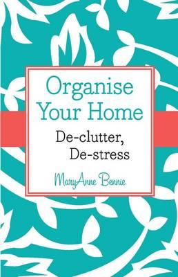 Organise Your Home: De-clutter, De-stress (Paperback)