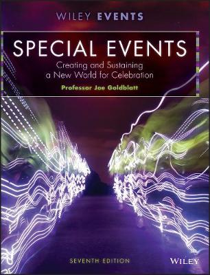Special Events: Creating and Sustaining a New World for Celebration, Seventh Edition - The Wiley Event Management Series (Hardback)