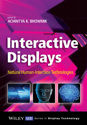 Interactive Displays: Natural Human-Interface Technologies - Wiley Series in Display Technology (Hardback)