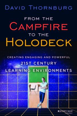 From the Campfire to the Holodeck: Creating Engaging and Powerful 21st Century Learning Environments (Hardback)