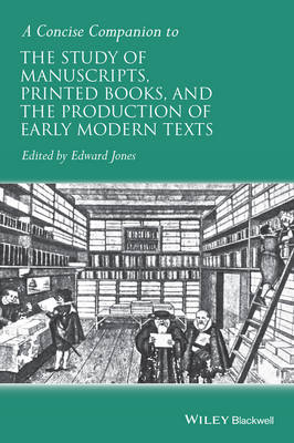 A Concise Companion to the Study of Manuscripts, Printed Books, and the Production of Early Modern Texts: A Festschrift for Gordon Campbell - Concise Companions to Literature and Culture (Hardback)