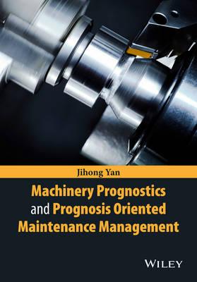 Machinery Prognostics and Prognosis Oriented Maintenance Management (Hardback)