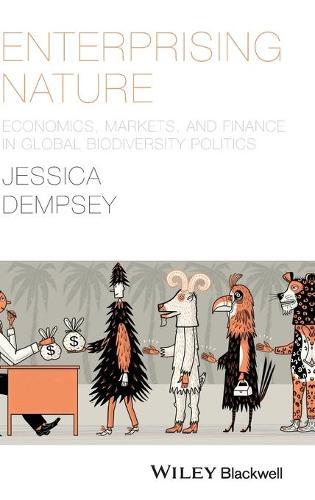 Enterprising Nature: Economics, Markets, and Finance in Global Biodiversity Politics - Antipode Book Series (Hardback)