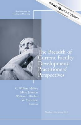 The Breadth of Current Faculty Development: Practitioners' Perspectives: New Directions for Teaching and Learning, Number 133 - J-B TL Single Issue Teaching and Learning (Paperback)