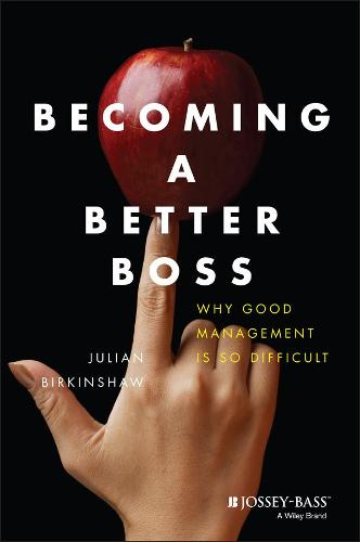 Becoming A Better Boss: Why Good Management is So Difficult (Hardback)