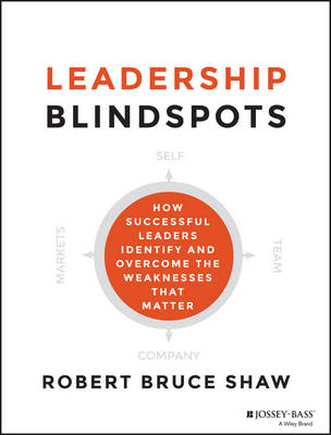 Leadership Blindspots: How Successful Leaders Identify and Overcome the Weaknesses That Matter (Hardback)