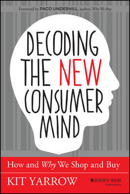Decoding the New Consumer Mind: How and Why We Shop and Buy (Hardback)