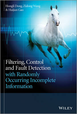 Filtering, Control and Fault Detection with Randomly Occurring Incomplete Information (Hardback)