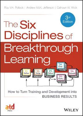 The Six Disciplines of Breakthrough Learning: How to Turn Training and Development into Business Results (Hardback)