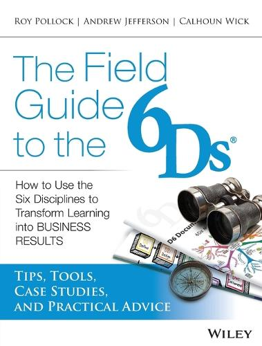 The Field Guide to the 6Ds: How to Use the Six Disciplines to Transform Learning into Business Results (Paperback)