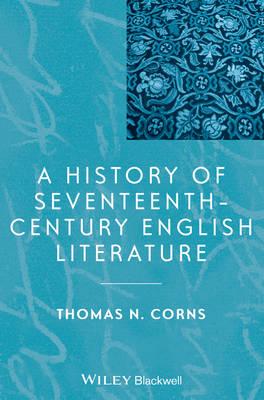 A History of Seventeenth-Century English Literature - Blackwell History of Literature (Paperback)