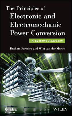 The Principles of Electronic and Electromechanic Power Conversion: A Systems Approach - Wiley - IEEE (Hardback)