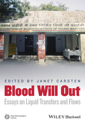 Blood Will Out: Essays on Liquid Transfers and Flows - Journal of the Royal Anthropological Institute Special Issue Book Series (Paperback)