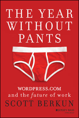 The Year Without Pants: WordPress.com and the Future of Work (Hardback)