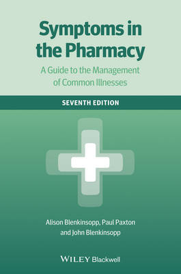 Symptoms in the Pharmacy 7E - a Guide to the Management of Common Illnesses (Paperback)